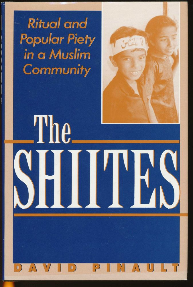 The Shiites: Ritual and Popular Piety in a Muslim Community. David PINAULT.