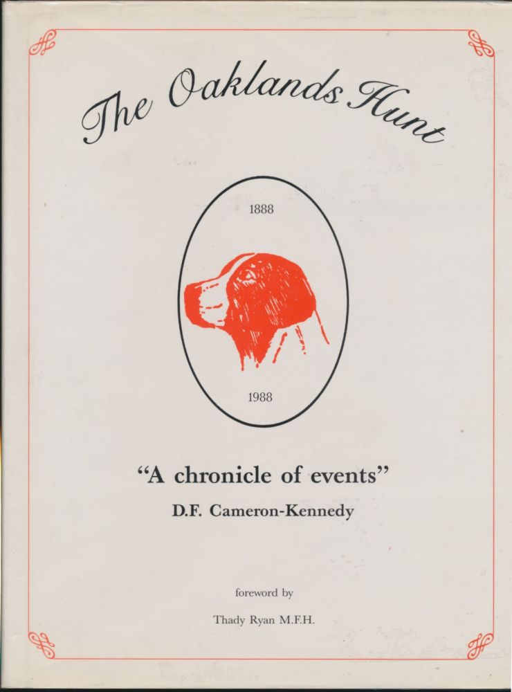 The Oaklands Hunt 1888 - 1988: A chronicle of events. D. F. CAMERON-KENNEDY, Thaddeus Ryan.