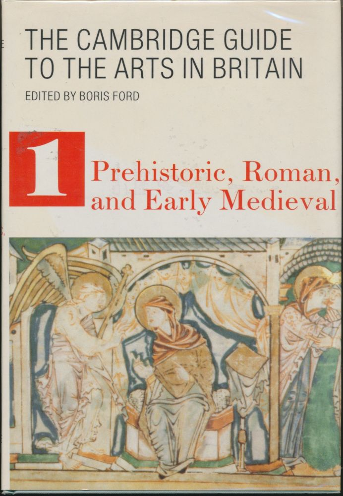 The Cambridge Guide to the Arts in Britain - Volume 1: Prehistoric, Roman and Early Medieval. Boris FORD.