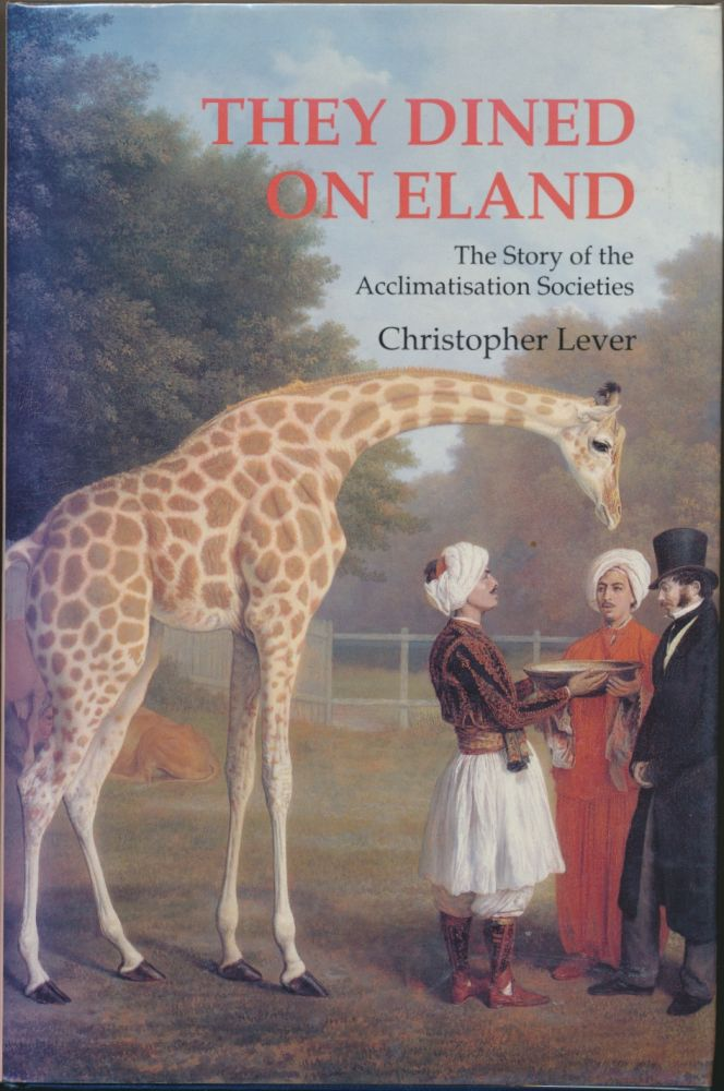 They Dined on Eland: the Story of the Acclimatisation Societies. Christopher LEVER, signed.