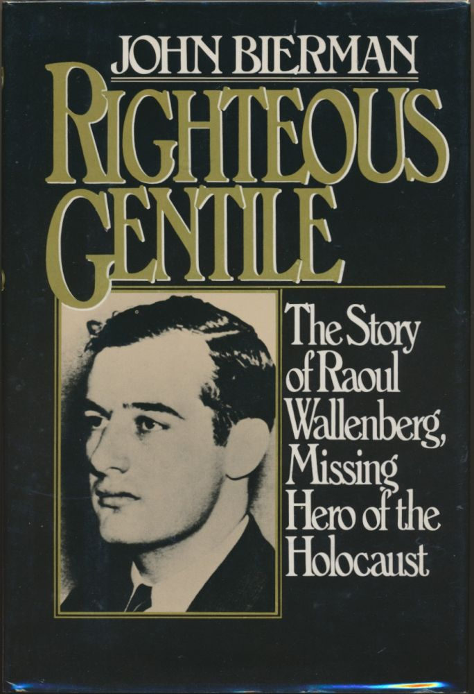 Righteous Gentile: The story of Raoul Wallenberg, missing hero of the Holocaust. John BIERMAN.