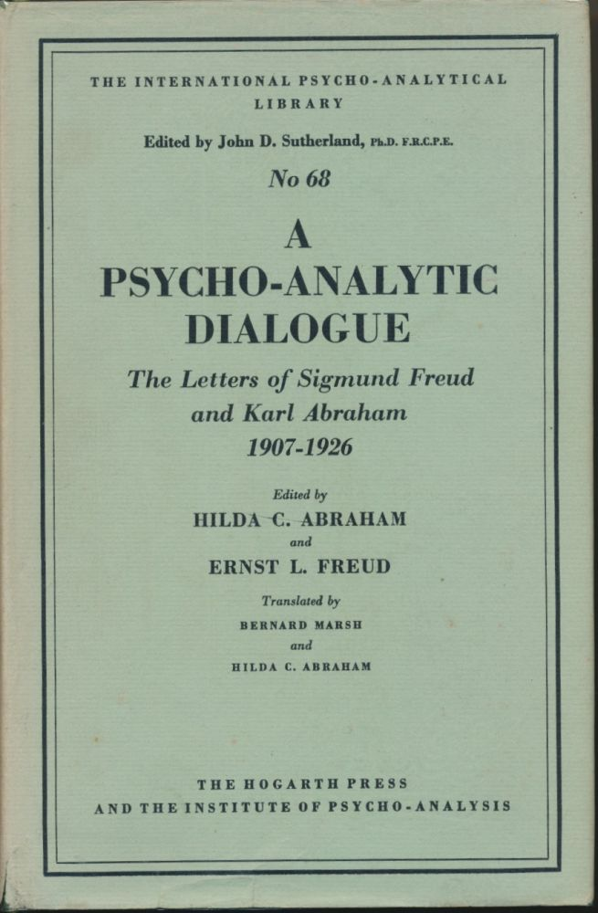 A Psycho-Analytic Dialogue: the Letters of Sigmund Freud and Karl Abraham 1907 - 1926. Bernard Marsh, Hilda C. Abraham, Hilda C. ABRAHAM, Ernst L. FREUD.