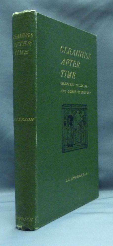 Gleanings After Time: Chapters in Social and Domestic History. G. L. APPERSON.