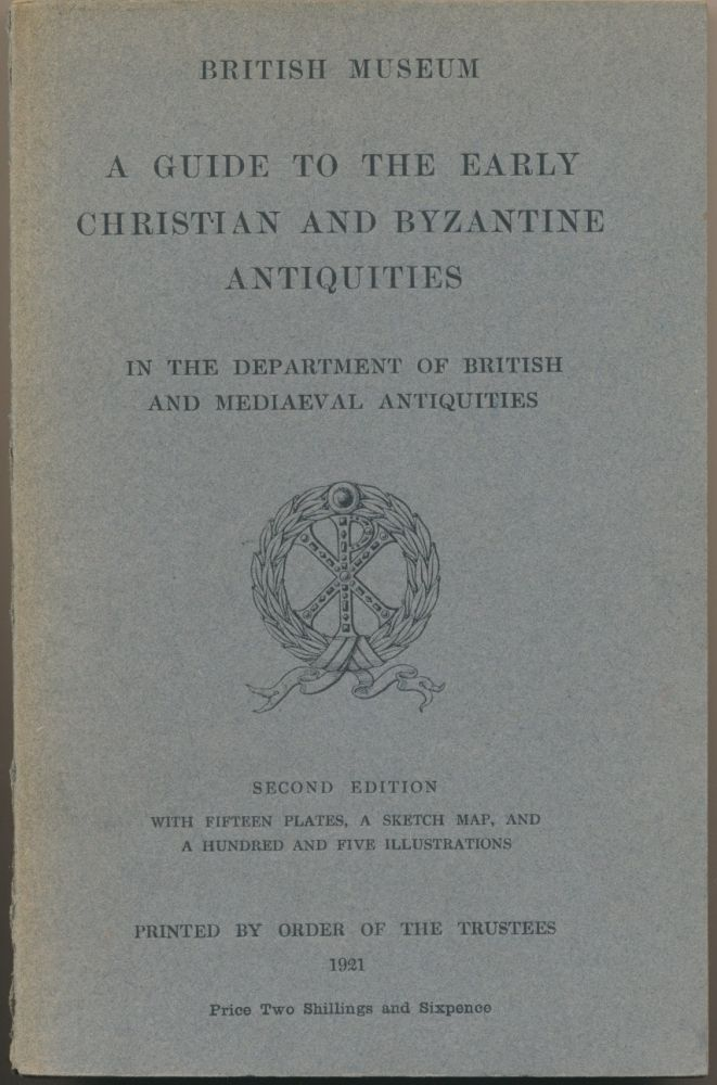 A Guide to the Early Christian and Byzantine Antiquities in the Department of British and Medieval Antiquities. BRITISH MUSEUM, C. H. Read.