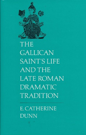 The Gallican Saint's Life and the Late Roman Dramatic Tradition. E. Catherine DUNN.