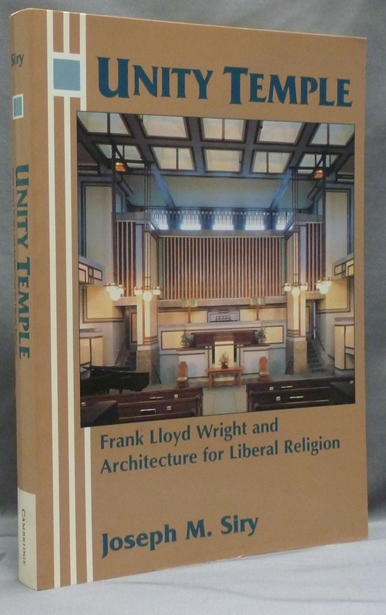 Unity Temple: Frank Lloyd Wright and Architecture for Liberal Religion. Joseph M. SIRY.