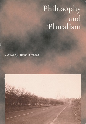 Philosophy and Pluralism; ( Royal Institute of Philosophy Supplement No 40 ). David ARCHARD.