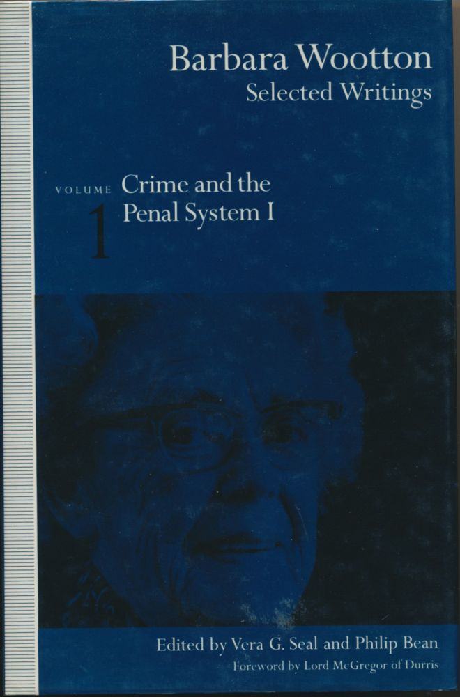 Barbara Wootton, Selected Writings - Volume 1: Crime and the Penal System. BARBARA WOOTTON, Vera G. SEAL, Philip BEAN, Lord McGregor of Durris.