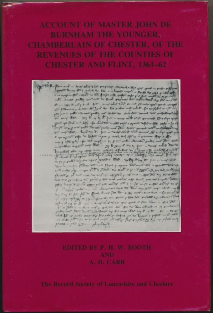 Account of Master John De Burnham the Younger, Chamberlain of Chester, of the Revenues of the Counties of Chester and Flint, Michaelmas 1361 to Michaelmas 1362 (Volume CXXV). P. H. W. BOOTH, A. D. CARR.