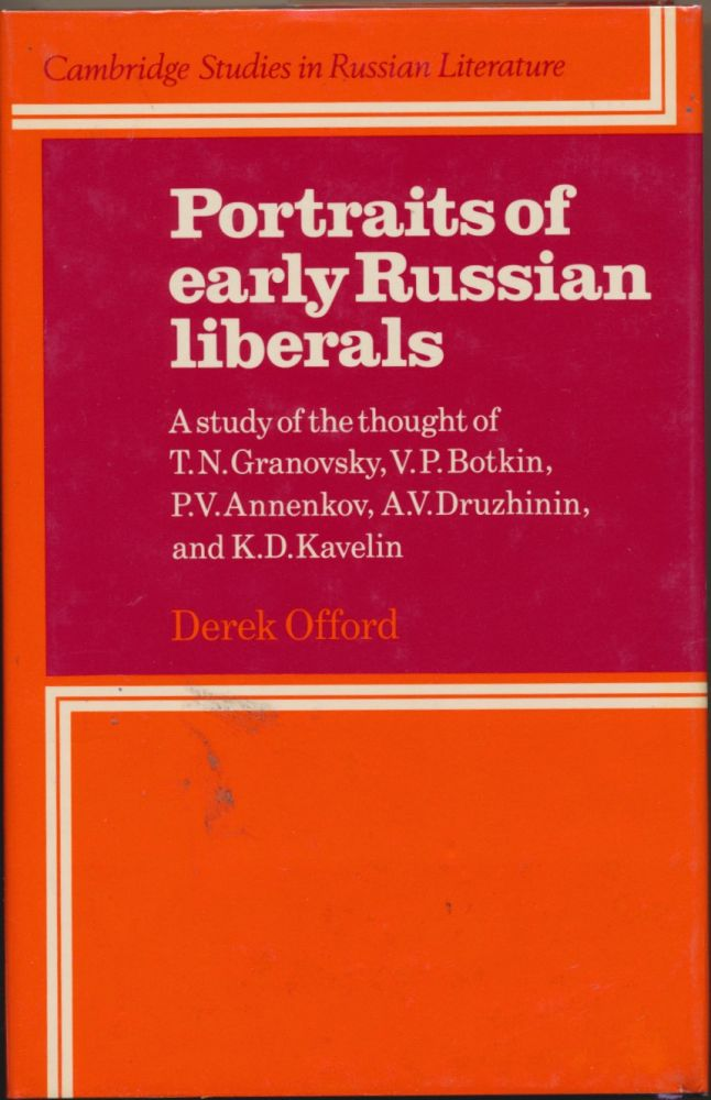 Portraits of Early Russian Liberals: A study of the thought of T. N. Granovsky, V. P. Botkin, P. V. Annenkov, A. V. Druzhinin and K. D. Kavelin. Derek OFFORD.