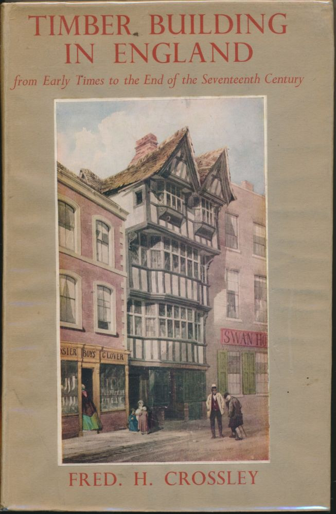 Timber Building in England from Early Times to the End of the Seventeenth Century. Fred H. CROSSLEY.