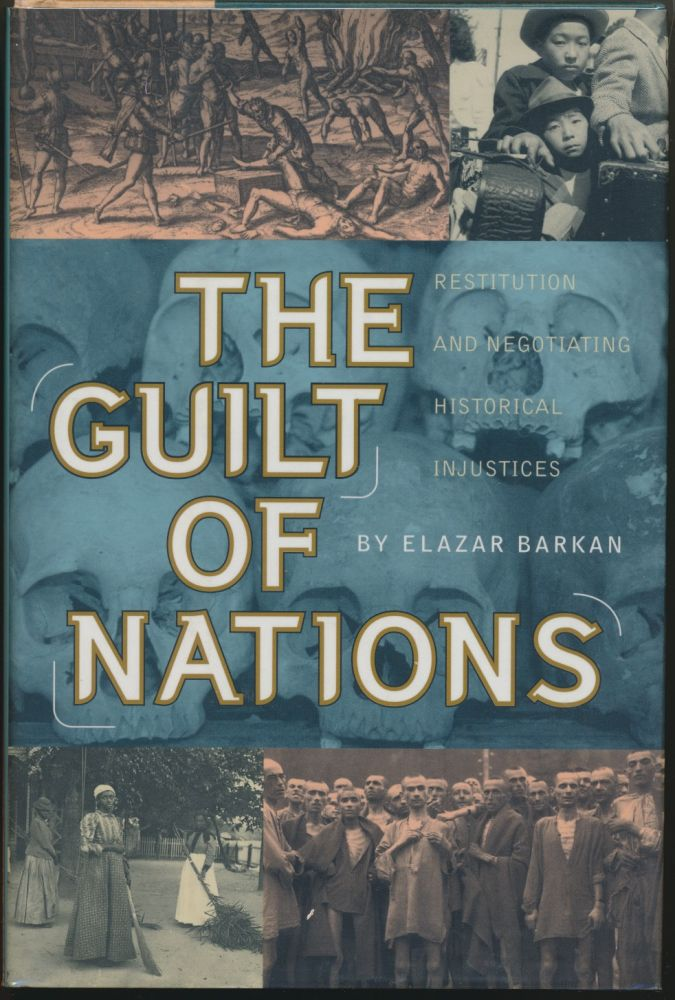 The Guilt of Nations: Restitution and Negotiating Historical Injustices. Elazar BARKAN.