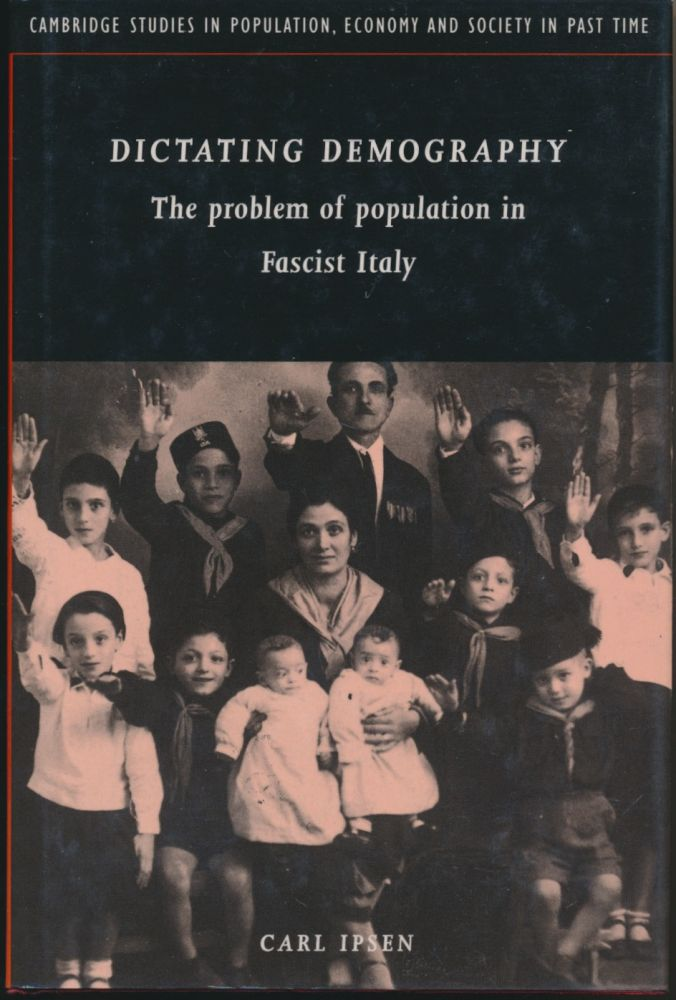 Dictating Demography: The Problem of Population in Fascist Italy. Carl IPSEN.