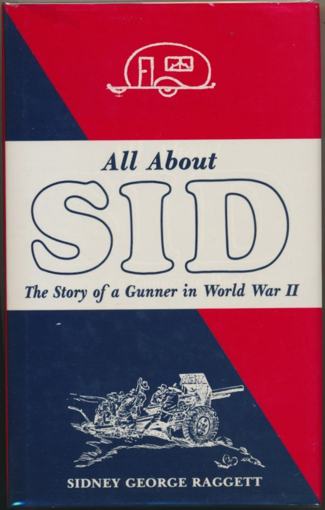 All About Sid: The Story of a Gunner in World War II. Sidney George RAGGETT, signed.
