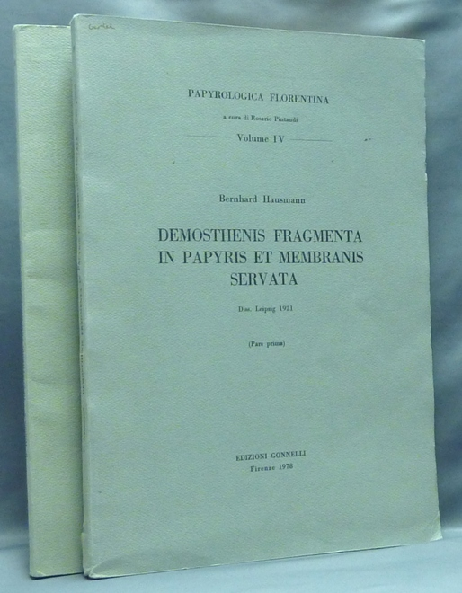 Demosthenis Fragmenta in Papyris et Membranis Servata. Parts One and Two. (Papyrologica Florentina, a cura di Rosario Pintaudi, Volumes IV and VIII) ( 2 volumes ). Demosthenes, Bernhard HAUSMANN, Rosario Pintaudi.