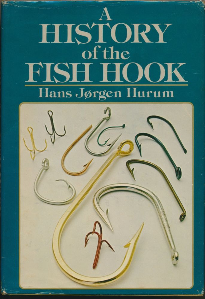 A History of the Fish Hook and the Story of Mustad, the Hook Maker. Hans Jorgen HURUM.