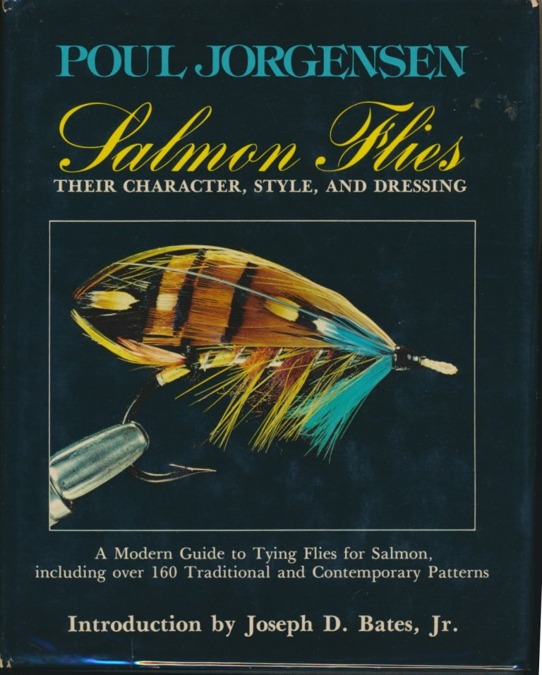 Salmon Flies: Their Character, Style, and Dressing. Poul JORGENSEN, Joseph D. Bates Jr.
