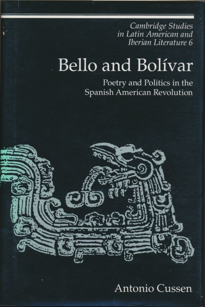 Bello and Bolivar: Poetry and Politics in the Spanish American Revolution. Antonio CUSSEN.