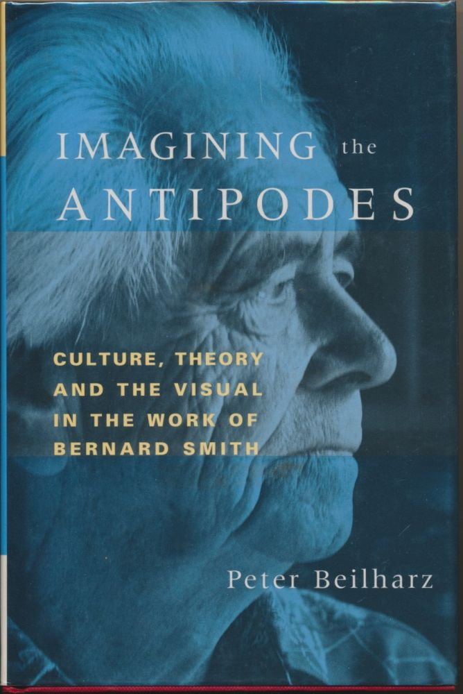 Imagining the Antipodes: Culture, Theory and the Visual in the work of Bernard Smith. Peter BEILHARZ.