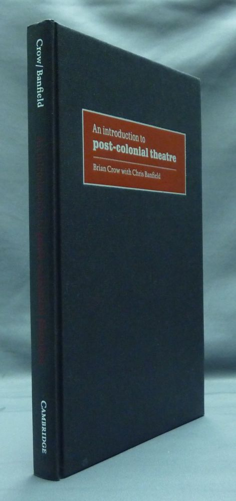 An Introduction to Post-Colonial Theatre. Brian CROW, Chris BANFIELD.