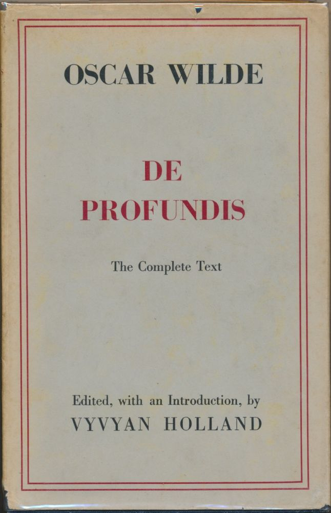 """De Profundis. Being the first complete and accurate version of """"Epistola: in Carcere et Vinculis"""" the last prose work in English of Oscar Wilde. Edited, Vyvyan Holland."""
