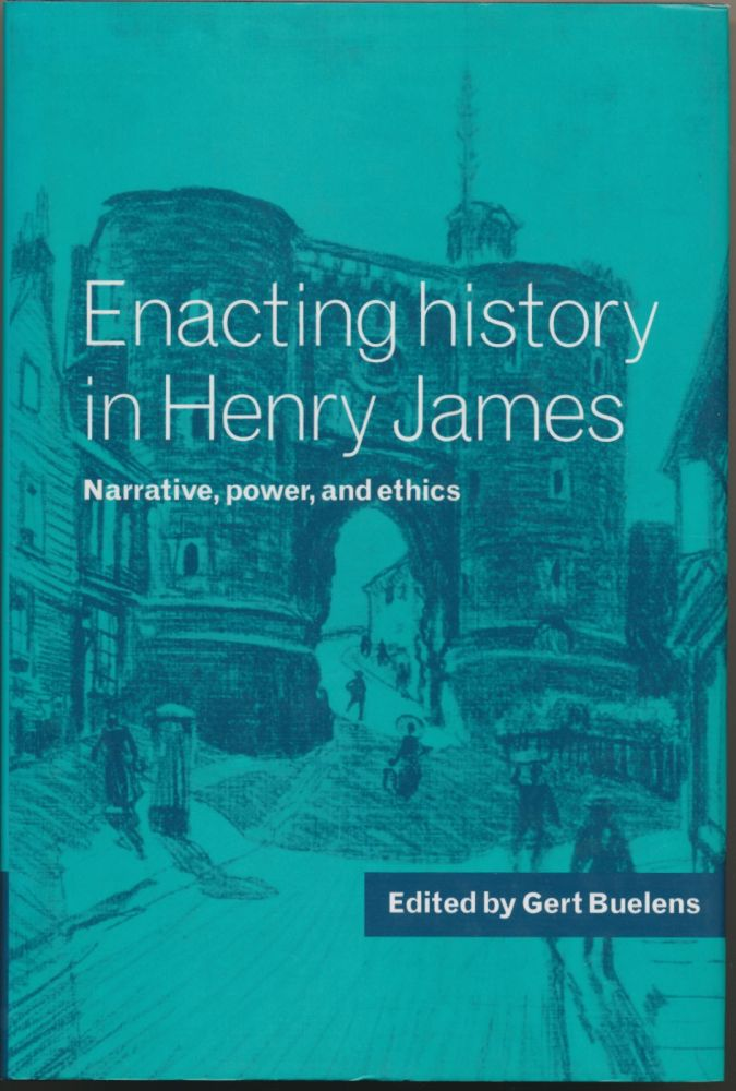Enacting History in Henry James: Narrative, Power, and Ethics. Gert BUELENS.