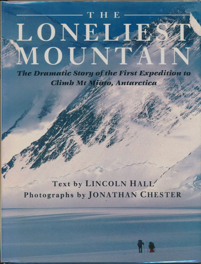 The Loneliest Mountain: The Dramatic Story of the First Expedition to Climb Mt Minto, Antarctica. Jonathan Chester., Thomas Keneally, signed.