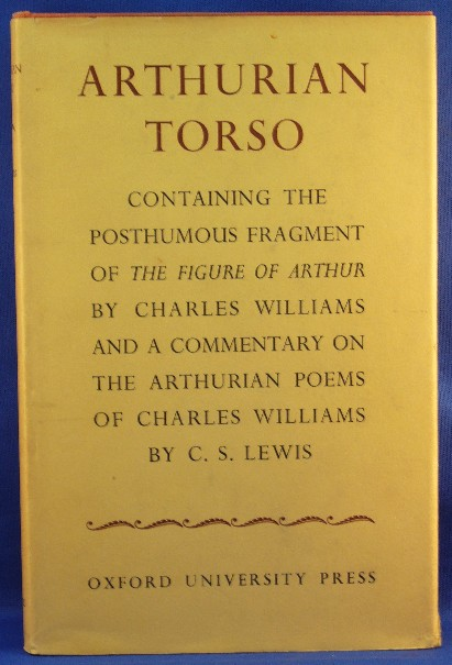 Arthurian Torso.; Containing the Posthumous Fragment of the Figure of Arthur by Charles Williams and a Commentary on the Arthurian Poems of Charles Williams by C. S. Lewis. Charles WILLIAMS, C S. Lewis.