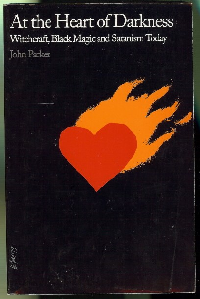 At the Heart of Darkness. Witchcraft, Black Magic and Satanism Today. John PARKER.