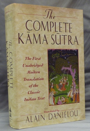 The Complete Kama Sutra; The First Unabridged Modern Translation of the Classic Indian Text by Vatsyayana, including the Jayamangala commentary from the Sanskrit by Yashodhara and extracts from the Hindi commentary by Devadatta Shastra. Alain DANIÉLOU, Prepared, Kenneth Hurry.