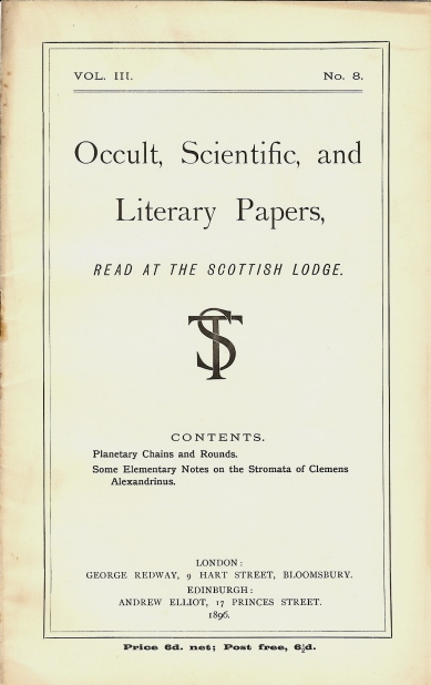 """Occult, Scientific, and Literary Papers, Read at the Scottish Lodge. Vol. III. No. 8. Contains two essays: """"Planetary Chains and Rounds"""" (by the President of Scottish Lodge - Brodie-Innes, and """"Some Elementary Notes on the Stromata of Clemens Alexandrius"""" by """"I de S"""" (Isabelle de Steiger). J. W. BRODIE-INNES, Edits and contributes to, an, Isabelle de Steiger, Edits, contributes to."""