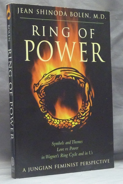 Ring of Power; Symbols and Themes, Love vs Power in Wagner's Ring Cycle and in Us. A Jungian Feminist Perspective. Jean Shinoda BOLEN, M D.