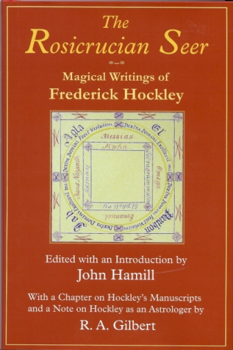 The Rosicrucian Seer: Magical Writings of Frederick Hockley With a Chapter on Hockley's Manuscripts, and a Note on Hockley as an Astrologer by R.A. Gilbert. John R. A. Gilbert HAMILL, and Introduction, Frederick Hockley.