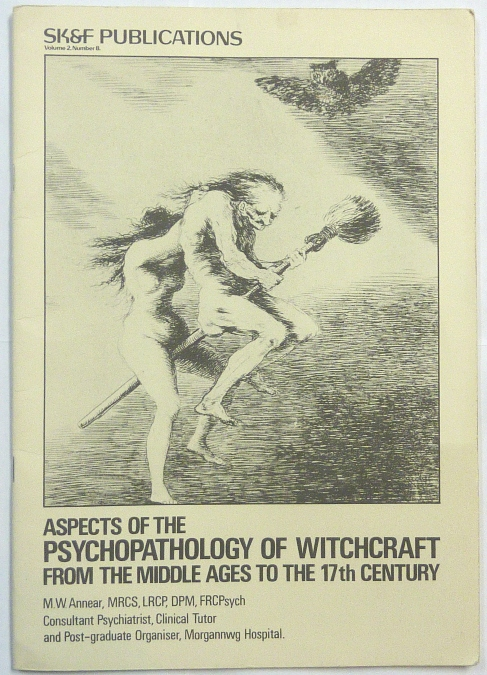 Aspects of Psychopathology of Witchcraft From the Middle Ages to the 17th Century; SK&F Publications, Volume 2. Number 8. M. W. ANNEAR.