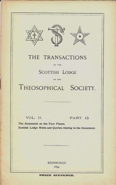 """Transactions of the Scottish Lodge of the Theosophical Library. Vol. II. No. 13. Contains two essays: """"The Atonement on the Four Planes"""" ( """"by an English Adept"""" ), and """"Scottish Lodge Notes and Queries relating to the Atonement"""" J. W. BRODIE-INNES, Edits, contributes to."""