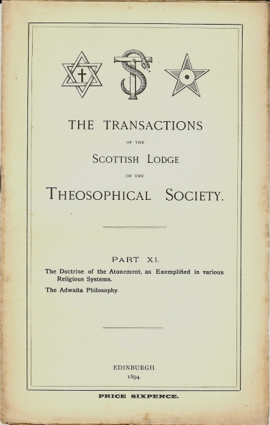 """Transactions of the Scottish Lodge of the Theosophical Library. Part XI. Contains two essays """"The Doctrine of the Atonement, as Exemplified in various Religious Systems"""", by (various contributors, probably edited by J. W. Brodie-Innes) """"The Adwaita Philosophy"""" (by the President of Scottish Lodge - J. W. Brodie-Innes). J. W. BRODIE-INNES, Edits, contributes to."""