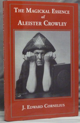 The Magickal Essence of Aleister Crowley. Aleister related CROWLEY, J. Edward CORNELIUS, Jerry Cornelius.