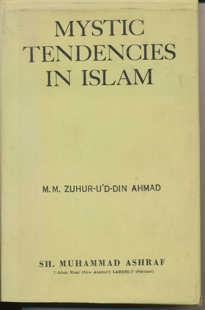 An Examination of the Mystic Tendencies in Islam. In the Light of The Qur'an and the Traditions. M. M. Zuhur-U'D-Din AHMAD.