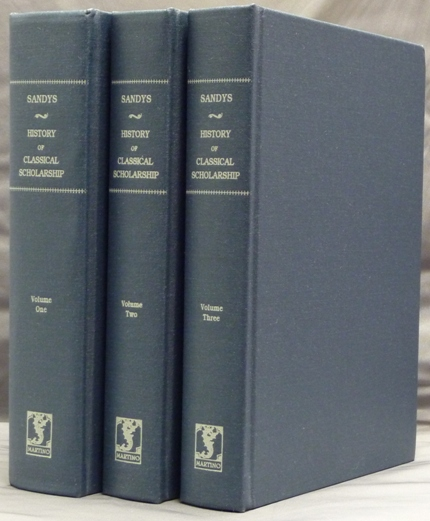 A History of Classical Scholarship. Vol. I: From the Sixth Century B. C. to the End of the Middle Ages, Vol. II: The Eighteenth Century in Germany, and the Nineteenth Century in Europe and the United States of America & Vol. III: From the Revival of Learning to the End of the Eighteenth Century (In Italy, France, England, and the Netherlands) ( Three volume Set ). Classical Scholarship, John Edwin SANDYS.