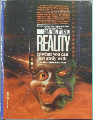 Reality is What You Can Get Away With (An Illustrated Screenplay). Robert Anton WILSON, Professor Padraic Hakim Hasagawa.