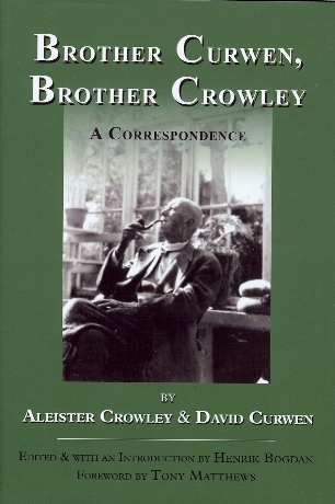 Brother Curwen, Brother Crowley. A Correspondence. Edited and, Henrik Bogdan, Tony Matthews, Aleister CROWLEY, David Curwen.