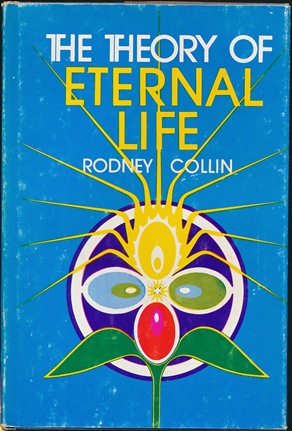 The Theory of Eternal Life. Rodney COLLIN.