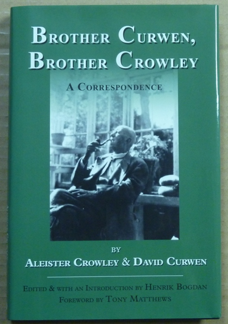 Brother Curwen, Brother Crowley. A Correspondence. Edited and, Henrik Bogdan, signed Tony Matthew, Aleister CROWLEY, David Curwen.