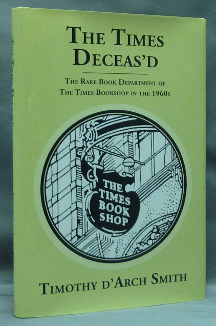 The Times Deceas'd. The Rare Book Department of the Times Bookshop in the 1960's [ The Times Deceased ]. Timothy D'ARCH SMITH.