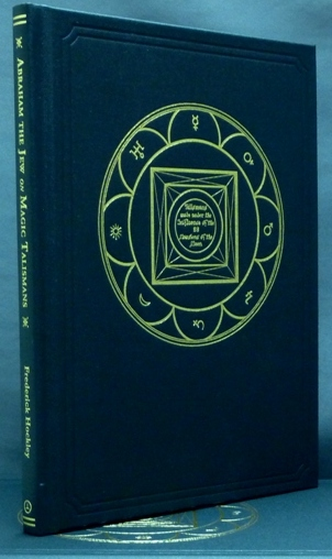 Abraham the Jew on Magic Talismans; ( To be engraven on the Seals of Rings made of various metals, under the influence of the Fixed Stars and the Twenty-eight Mansions of the Moon ). after a. Frederick Hockley, Frances Barrett., Silens Manus.