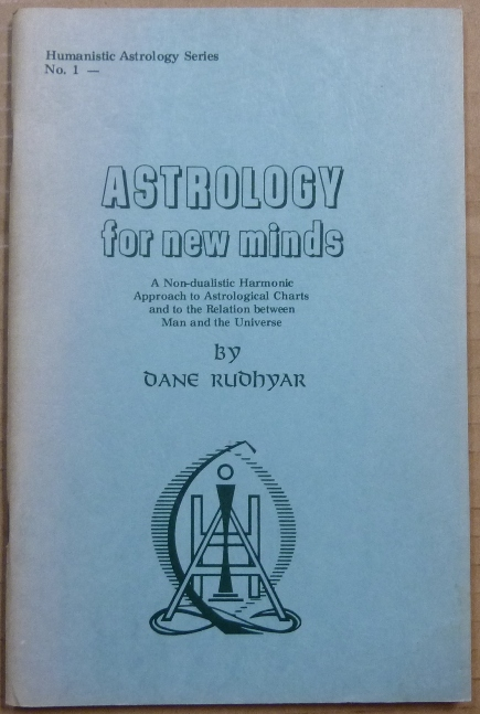 Astrology for New Minds: A Non-dualistic Harmonic Approach to Astrological Charts and to the Relation between Man and the Universe (Humanistic Astrology Series No. 1). Dane RUDHYAR.