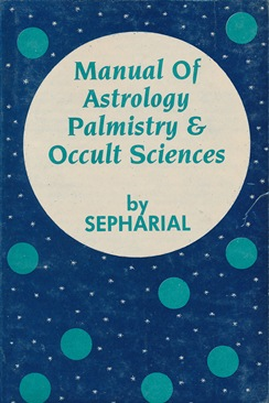 Manual of Astrology, Palmistry & Occult Sciences. SEPHARIAL, Walter Gorn Old.
