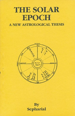 The Solar Epoch: a New Astrological Thesis. SEPHARIAL, Walter Gorn Old.