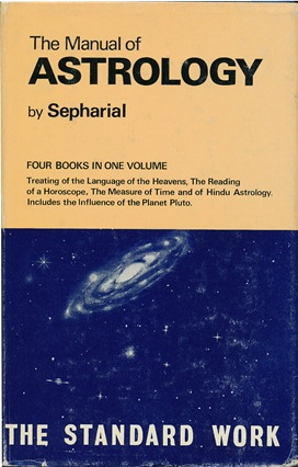 The Manual of Astrology (Four books in One volume) Treating of the Language of the Heavens the Reading of a Horoscope, the Measure of Time, and of Hindu Astrology. Includes the influence of the Planet Pluto. SEPHARIAL, Walter Gorn Old.