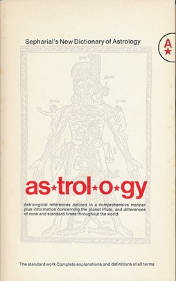 New Dictionary of Astrology: In which all Technical and Abstruse Terms used in the Textbooks of the Science are Intimately Explained and Illustrated. SEPHARIAL, Walter Gorn Old.